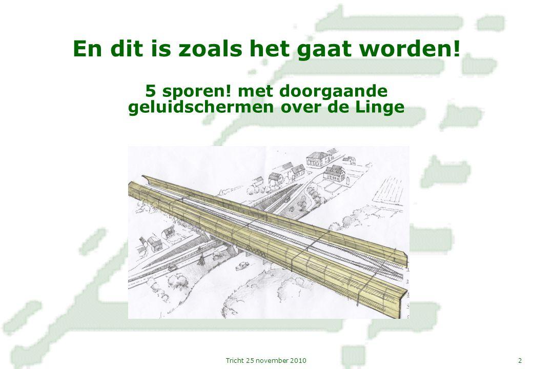 2Tricht 25 november 2010 En dit is zoals het gaat worden! 5 sporen! met doorgaande geluidschermen over de Linge