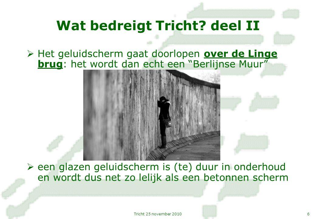 """6Tricht 25 november 2010 Wat bedreigt Tricht? deel II  Het geluidscherm gaat doorlopen over de Linge brug: het wordt dan echt een """"Berlijnse Muur"""" """