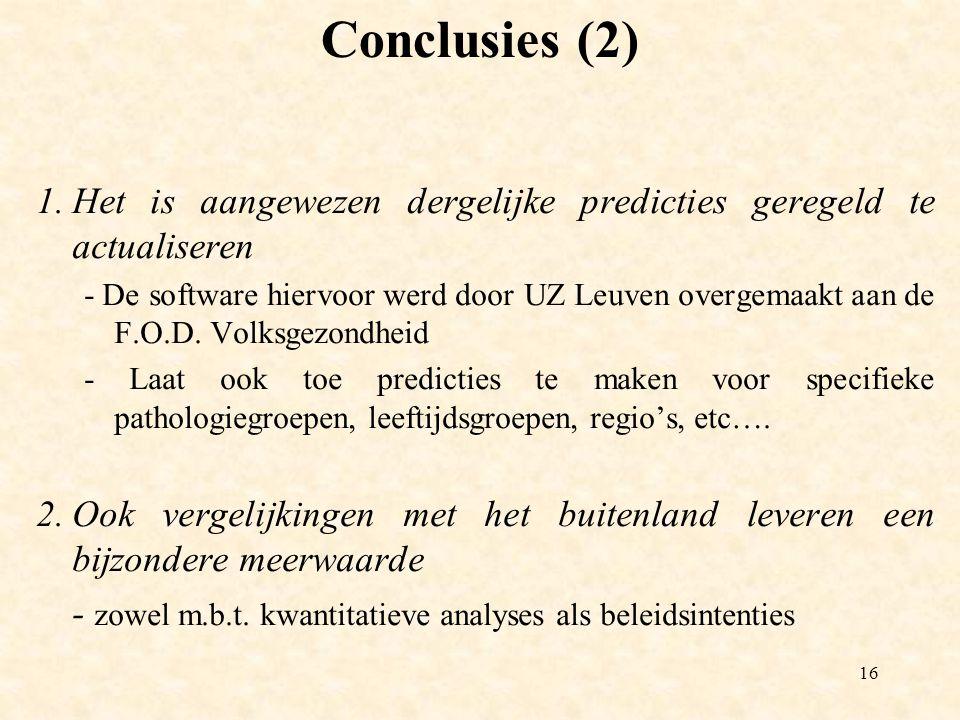 16 Conclusies (2) 1.Het is aangewezen dergelijke predicties geregeld te actualiseren - De software hiervoor werd door UZ Leuven overgemaakt aan de F.O.D.