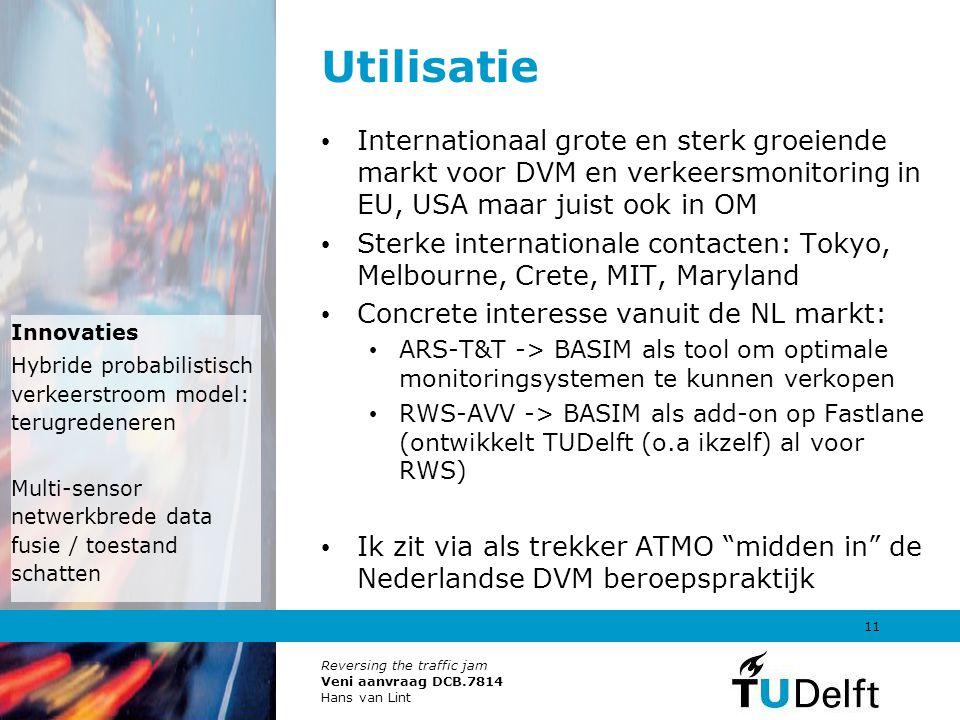 Reversing the traffic jam Veni aanvraag DCB.7814 Hans van Lint 11 Utilisatie Internationaal grote en sterk groeiende markt voor DVM en verkeersmonitor
