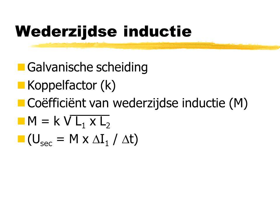 Wederzijdse inductie Galvanische scheiding Koppelfactor (k) Coëfficiënt van wederzijdse inductie (M) M = k V L 1 x L 2 (U sec = M x  I 1 /  t)