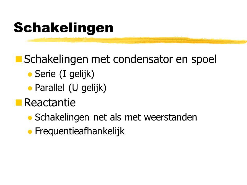Schakelingen Schakelingen met condensator en spoel l Serie (I gelijk) l Parallel (U gelijk) Reactantie l Schakelingen net als met weerstanden l Freque