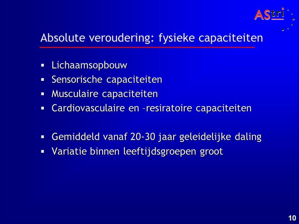10 Absolute veroudering: fysieke capaciteiten  Lichaamsopbouw  Sensorische capaciteiten  Musculaire capaciteiten  Cardiovasculaire en –resiratoire