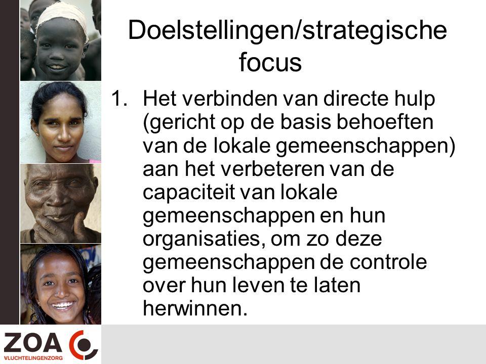 Doelstellingen/strategische focus 1.Het verbinden van directe hulp (gericht op de basis behoeften van de lokale gemeenschappen) aan het verbeteren van