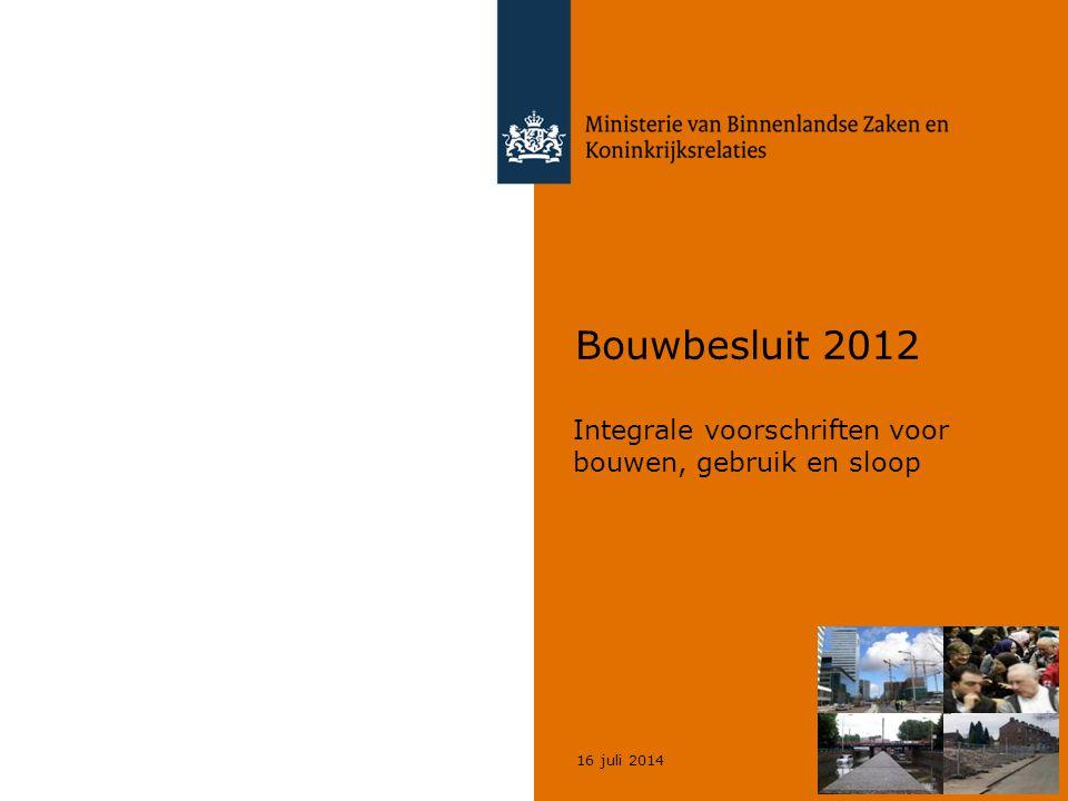 16 juli 2014 © Geregeld BV Bouwbesluit 2012 Integrale voorschriften voor bouwen, gebruik en sloop