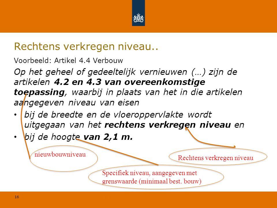 16 © Geregeld BV Voorbeeld: Artikel 4.4 Verbouw Op het geheel of gedeeltelijk vernieuwen (…) zijn de artikelen 4.2 en 4.3 van overeenkomstige toepassi