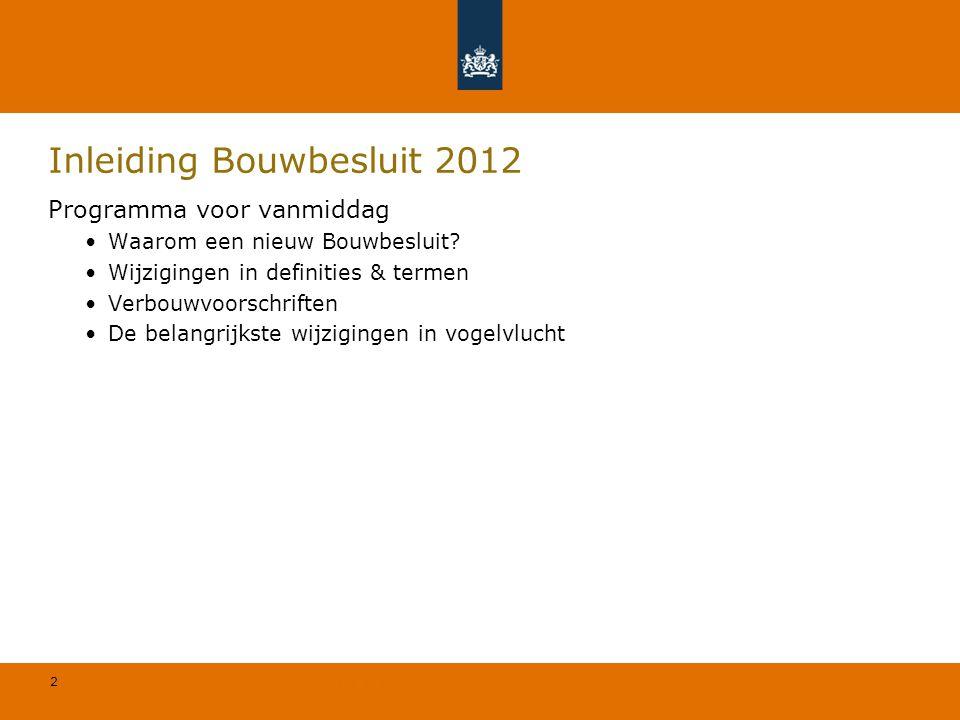 2 © Geregeld BV Inleiding Bouwbesluit 2012 Programma voor vanmiddag Waarom een nieuw Bouwbesluit? Wijzigingen in definities & termen Verbouwvoorschrif