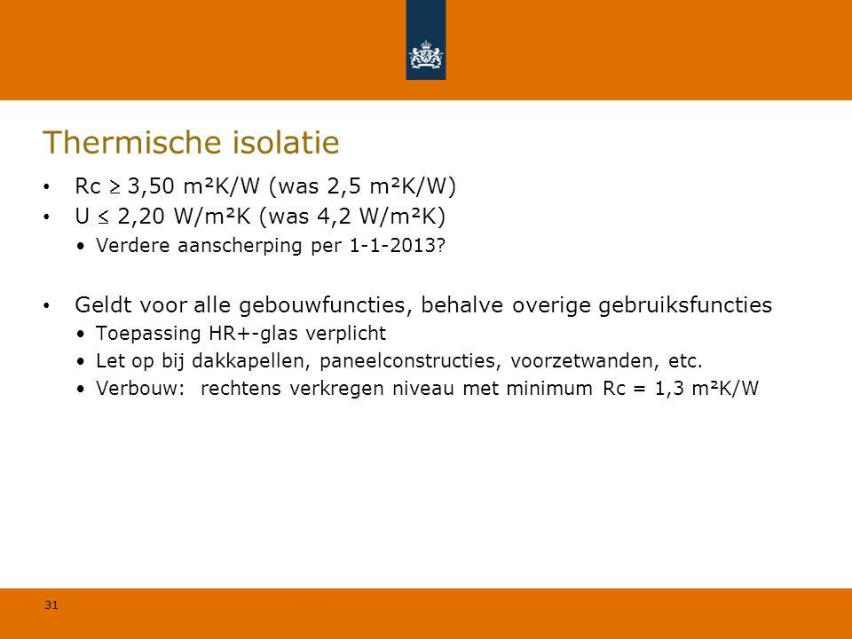 31 © Geregeld BV Thermische isolatie Rc  3,50 m²K/W (was 2,5 m²K/W) U  2,20 W/m²K (was 4,2 W/m²K) Verdere aanscherping per 1-1-2013? Geldt voor alle