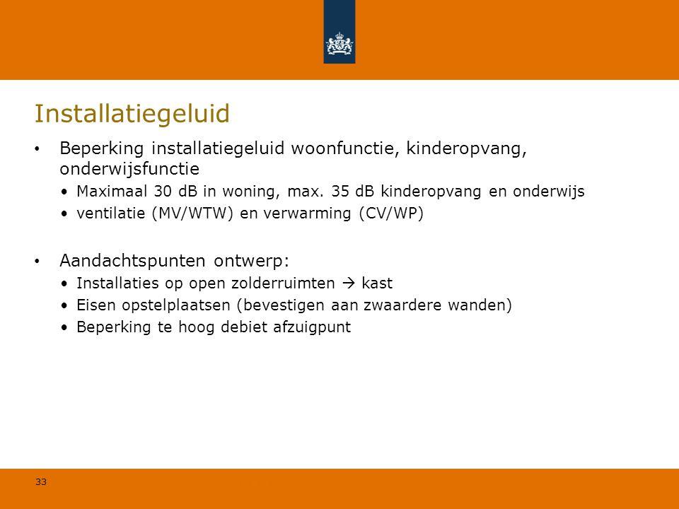 33 © Geregeld BV Installatiegeluid Beperking installatiegeluid woonfunctie, kinderopvang, onderwijsfunctie Maximaal 30 dB in woning, max. 35 dB kinder