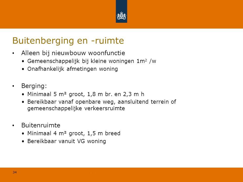 34 © Geregeld BV Buitenberging en -ruimte Alleen bij nieuwbouw woonfunctie Gemeenschappelijk bij kleine woningen 1m 2 /w Onafhankelijk afmetingen woni