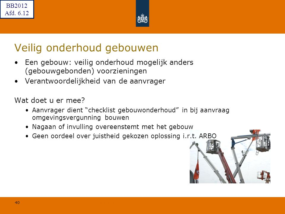 40 © Geregeld BV Veilig onderhoud gebouwen Een gebouw: veilig onderhoud mogelijk anders (gebouwgebonden) voorzieningen Verantwoordelijkheid van de aan