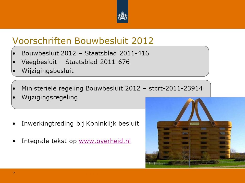 7 © Geregeld BV Voorschriften Bouwbesluit 2012 Bouwbesluit 2012 – Staatsblad 2011-416 Veegbesluit – Staatsblad 2011-676 Wijzigingsbesluit Ministeriele