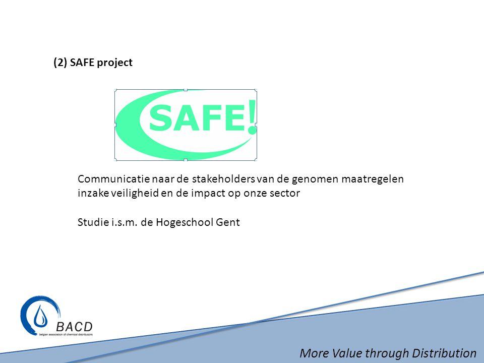 More Value through Distribution (2) SAFE project Communicatie naar de stakeholders van de genomen maatregelen inzake veiligheid en de impact op onze sector Studie i.s.m.