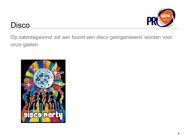 Disco Op zaterdagavond zal aan boord een disco georganiseerd worden voor onze gasten. 8