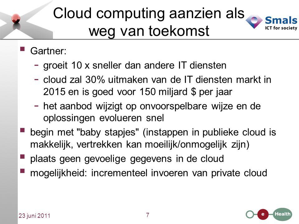 7 23 juni 2011 Cloud computing aanzien als weg van toekomst  Gartner: - groeit 10 x sneller dan andere IT diensten - cloud zal 30% uitmaken van de IT