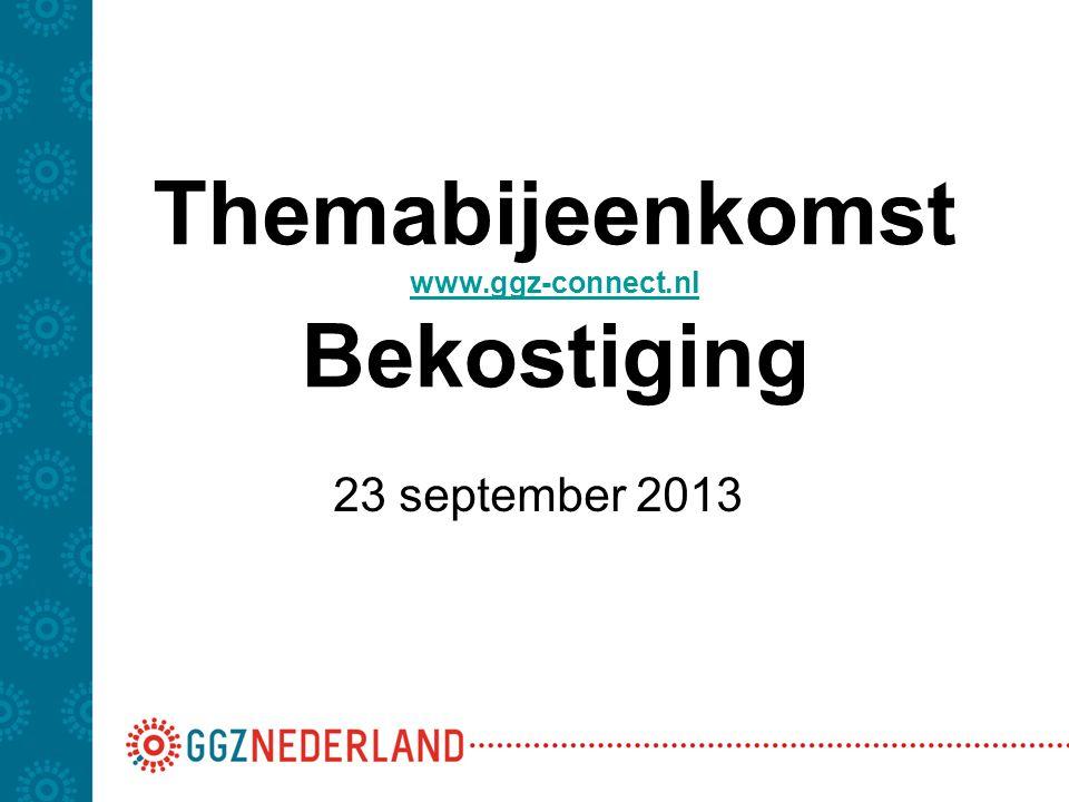 Themabijeenkomst www.ggz-connect.nl Bekostiging www.ggz-connect.nl 23 september 2013