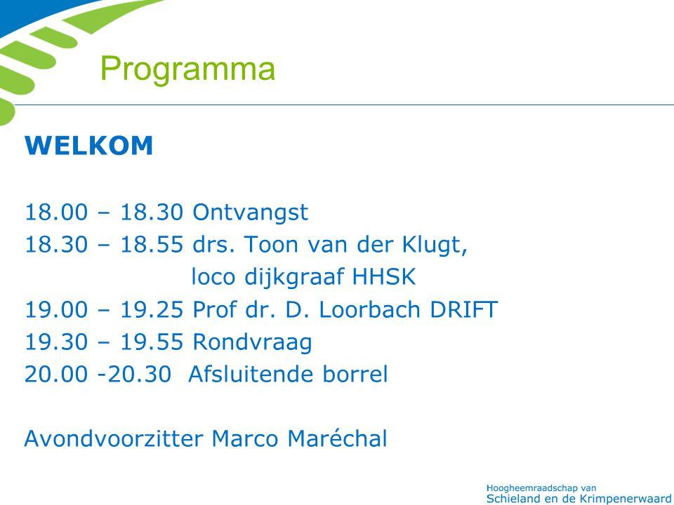 Programma WELKOM 18.00 – 18.30 Ontvangst 18.30 – 18.55 drs. Toon van der Klugt, loco dijkgraaf HHSK 19.00 – 19.25 Prof dr. D. Loorbach DRIFT 19.30 – 1