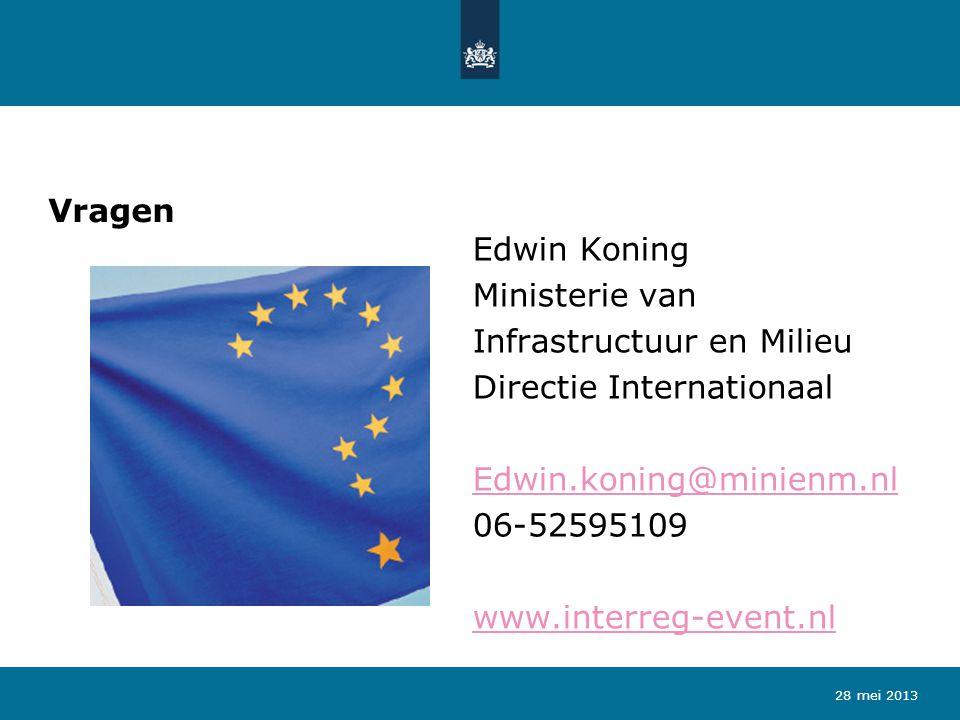 Vragen Edwin Koning Ministerie van Infrastructuur en Milieu Directie Internationaal Edwin.koning@minienm.nl 06-52595109 www.interreg-event.nl 28 mei 2