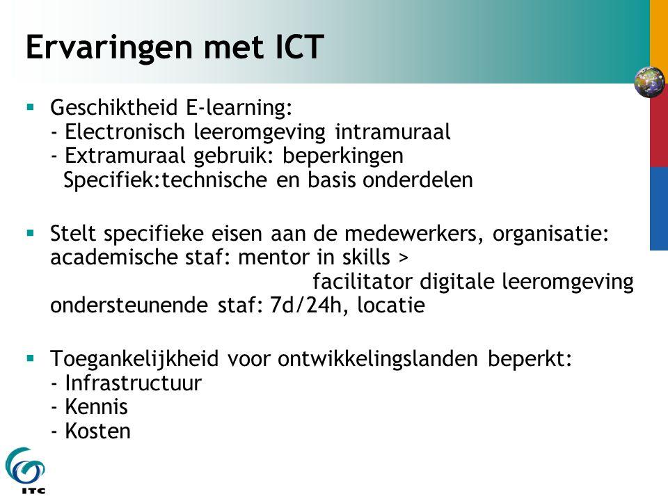 Ervaringen met ICT  Geschiktheid E-learning: - Electronisch leeromgeving intramuraal - Extramuraal gebruik: beperkingen Specifiek:technische en basis