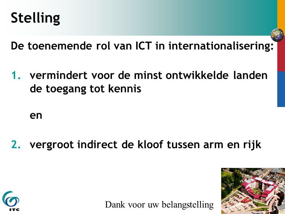 Stelling De toenemende rol van ICT in internationalisering: 1.vermindert voor de minst ontwikkelde landen de toegang tot kennis en 2.vergroot indirect
