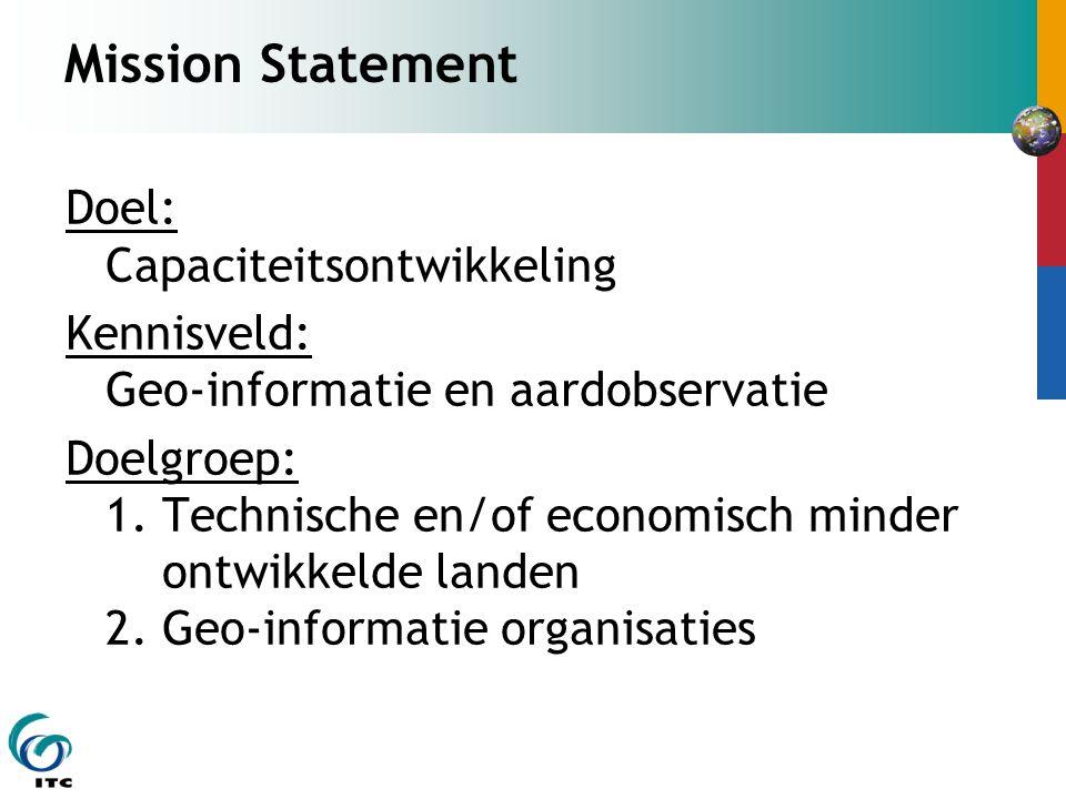 Mission Statement Doel: Capaciteitsontwikkeling Kennisveld: Geo-informatie en aardobservatie Doelgroep: 1. Technische en/of economisch minder ontwikke