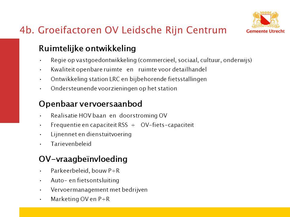4b. Groeifactoren OV Leidsche Rijn Centrum Ruimtelijke ontwikkeling Regie op vastgoedontwikkeling (commercieel, sociaal, cultuur, onderwijs) Kwaliteit