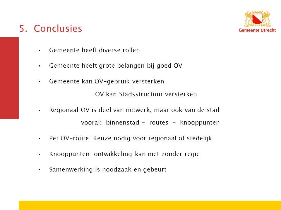 5. Conclusies Gemeente heeft diverse rollen Gemeente heeft grote belangen bij goed OV Gemeente kan OV-gebruik versterken OV kan Stadsstructuur verster