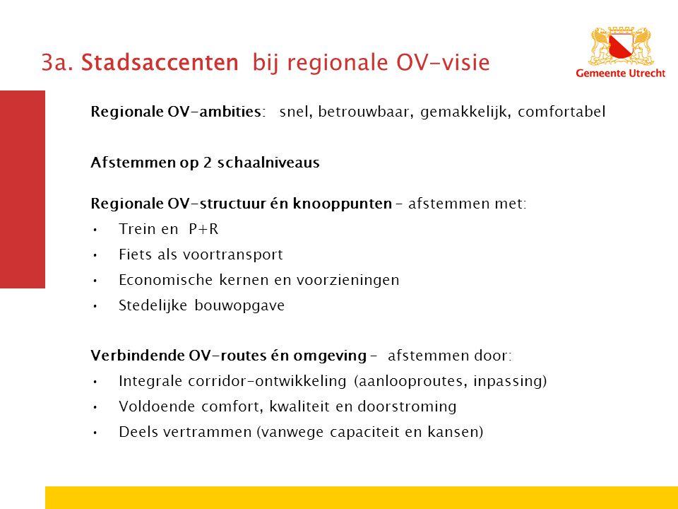 3a. Stadsaccenten bij regionale OV-visie Regionale OV-ambities: snel, betrouwbaar, gemakkelijk, comfortabel Afstemmen op 2 schaalniveaus Regionale OV-