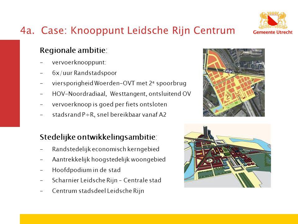 4a. Case: Knooppunt Leidsche Rijn Centrum Regionale ambitie: -vervoerknooppunt: -6x/uur Randstadspoor -viersporigheid Woerden-OVT met 2 e spoorbrug -H