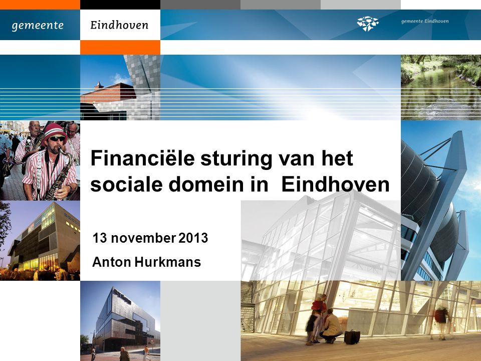 Financiële sturing van het sociale domein in Eindhoven 13 november 2013 Anton Hurkmans