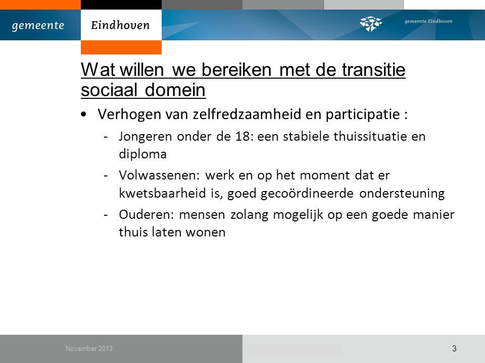 December 2010 Wat willen we bereiken met de transitie sociaal domein Verhogen van zelfredzaamheid en participatie : -Jongeren onder de 18: een stabiel