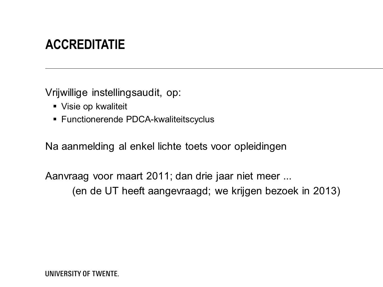 ACCREDITATIE Vrijwillige instellingsaudit, op:  Visie op kwaliteit  Functionerende PDCA-kwaliteitscyclus Na aanmelding al enkel lichte toets voor opleidingen Aanvraag voor maart 2011; dan drie jaar niet meer...