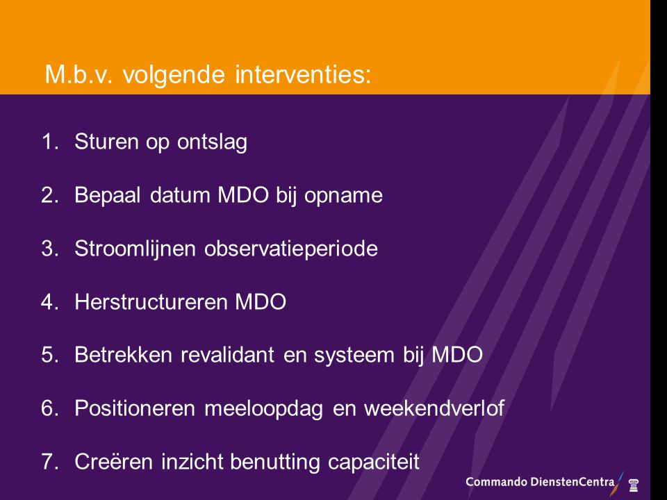 M.b.v. volgende interventies: 1.Sturen op ontslag 2.Bepaal datum MDO bij opname 3.Stroomlijnen observatieperiode 4.Herstructureren MDO 5.Betrekken rev
