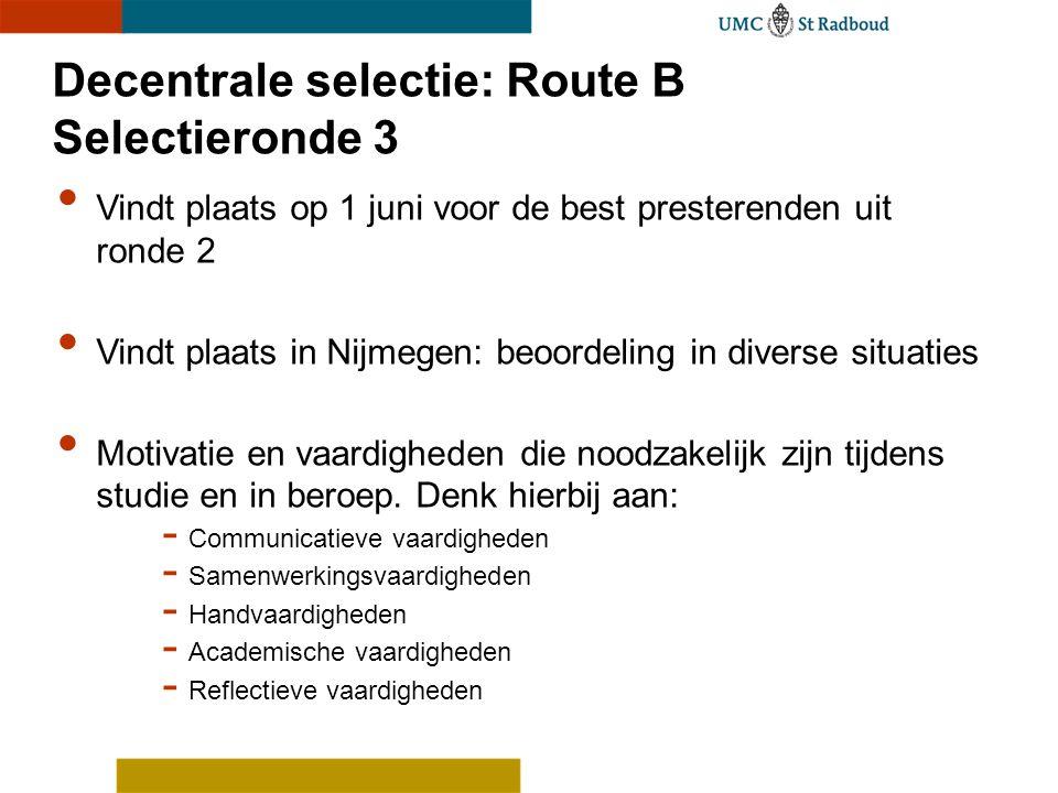 Decentrale selectie: Route B Selectieronde 3 Vindt plaats op 1 juni voor de best presterenden uit ronde 2 Vindt plaats in Nijmegen: beoordeling in div