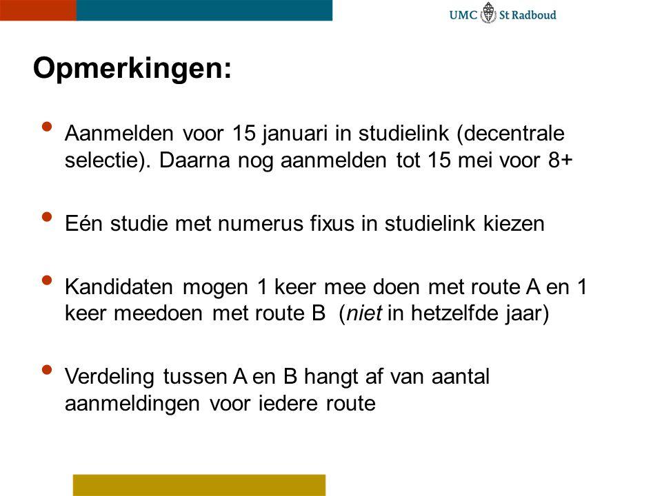 Opmerkingen: Aanmelden voor 15 januari in studielink (decentrale selectie). Daarna nog aanmelden tot 15 mei voor 8+ Eén studie met numerus fixus in st