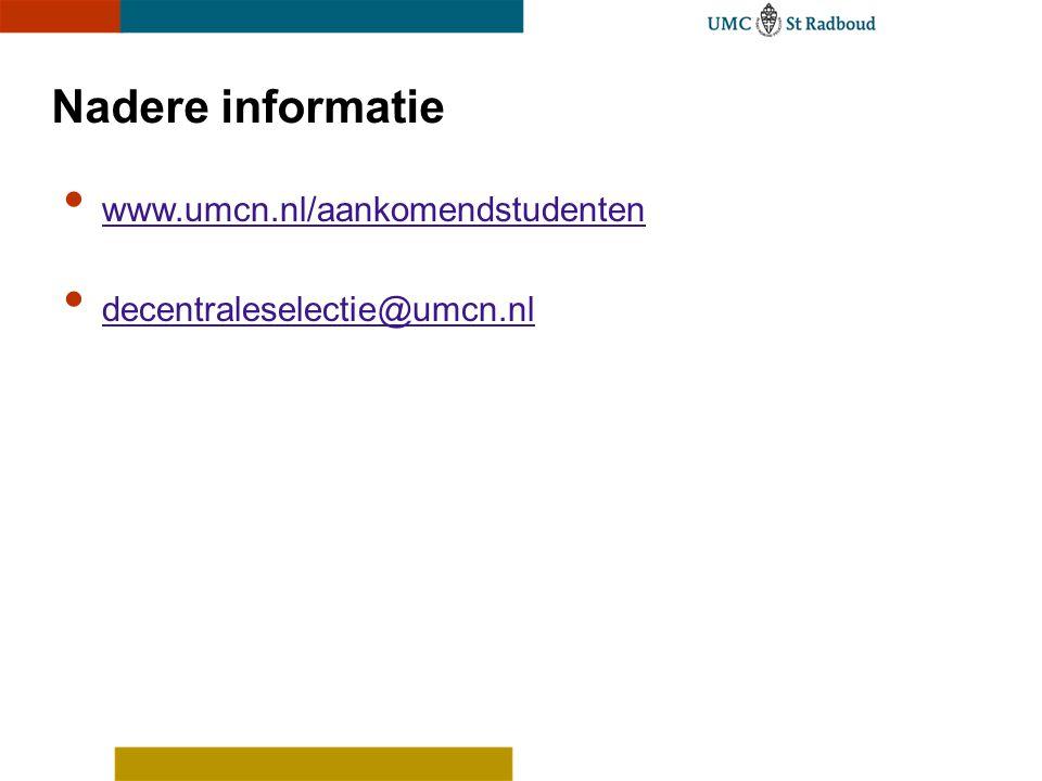 Nadere informatie www.umcn.nl/aankomendstudenten decentraleselectie@umcn.nl