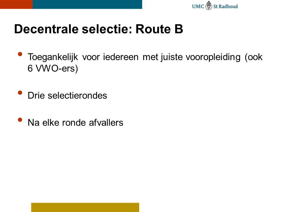 Decentrale selectie: Route B Toegankelijk voor iedereen met juiste vooropleiding (ook 6 VWO-ers) Drie selectierondes Na elke ronde afvallers