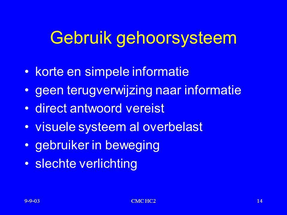 9-9-03CMC HC214 Gebruik gehoorsysteem korte en simpele informatie geen terugverwijzing naar informatie direct antwoord vereist visuele systeem al over