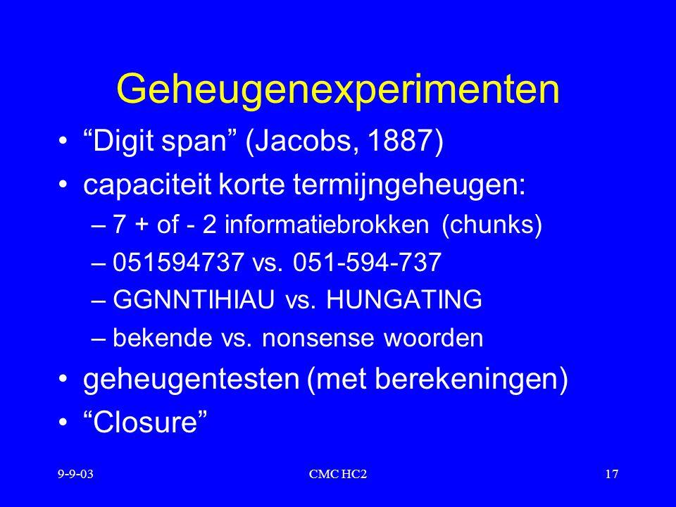 """9-9-03CMC HC217 Geheugenexperimenten """"Digit span"""" (Jacobs, 1887) capaciteit korte termijngeheugen: –7 + of - 2 informatiebrokken (chunks) –051594737 v"""