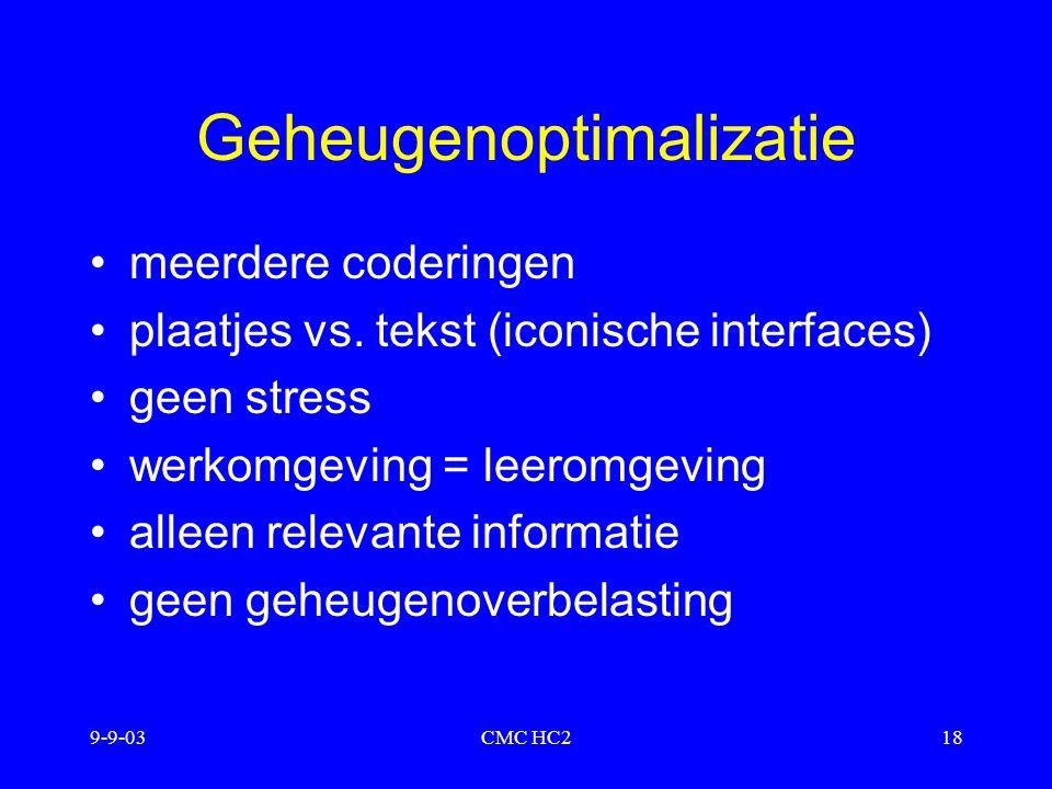 9-9-03CMC HC218 Geheugenoptimalizatie meerdere coderingen plaatjes vs. tekst (iconische interfaces) geen stress werkomgeving = leeromgeving alleen rel