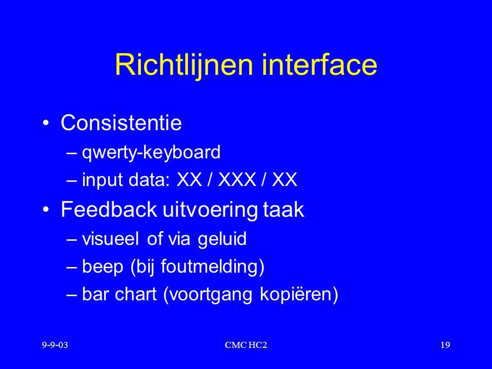 9-9-03CMC HC219 Richtlijnen interface Consistentie –qwerty-keyboard –input data: XX / XXX / XX Feedback uitvoering taak –visueel of via geluid –beep (