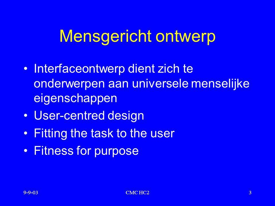9-9-03CMC HC24 Fysieke eigenschappen cognitie: perceptie en interpretatie van informatie informatie ontvangen via: –zien –horen –proeven –ruiken –voelen