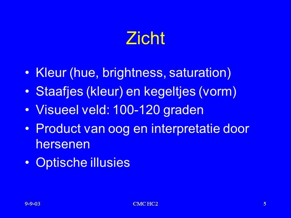 9-9-03CMC HC25 Zicht Kleur (hue, brightness, saturation) Staafjes (kleur) en kegeltjes (vorm) Visueel veld: 100-120 graden Product van oog en interpre