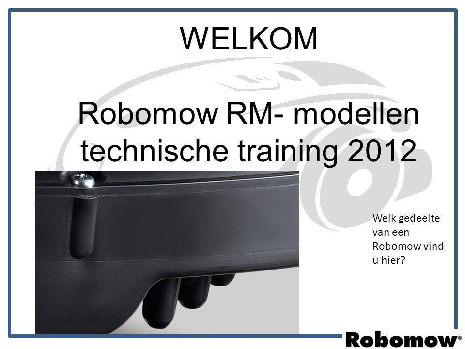 WELKOM Robomow RM- modellen technische training 2012 Welk gedeelte van een Robomow vind u hier?