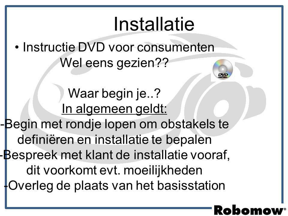 Installatie Instructie DVD voor consumenten Wel eens gezien?? Waar begin je..? In algemeen geldt: -Begin met rondje lopen om obstakels te definiëren e
