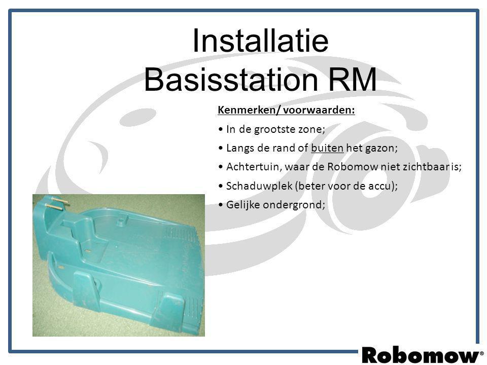 Installatie Basisstation RM Kenmerken/ voorwaarden: In de grootste zone; Langs de rand of buiten het gazon; Achtertuin, waar de Robomow niet zichtbaar