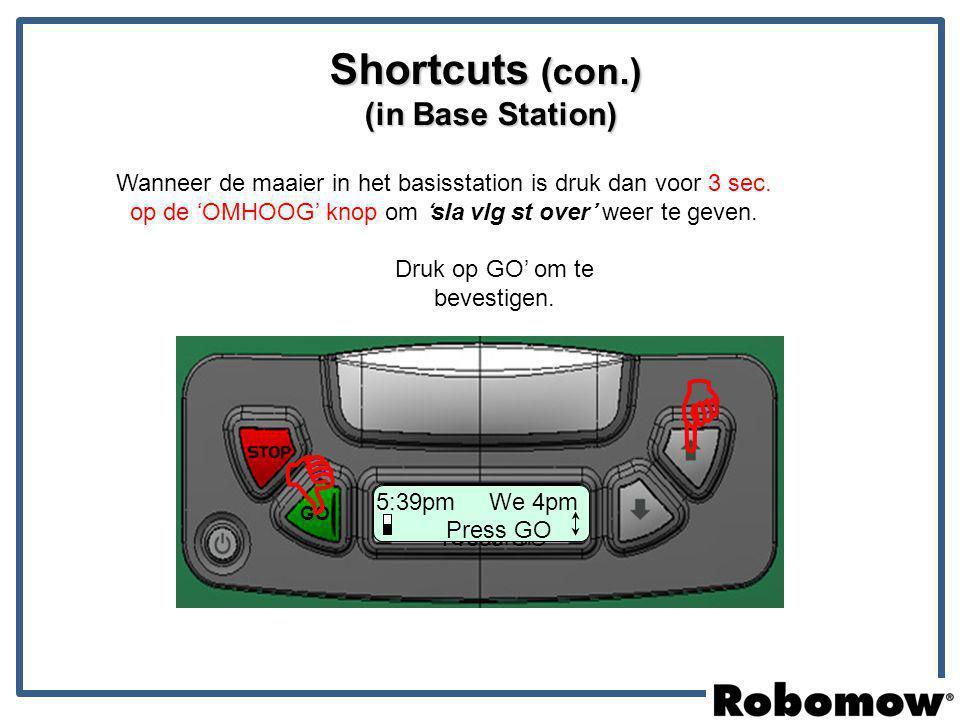 5:38pm Mo 4pm Press GO GO Shortcuts (con.) (in Base Station) Druk op GO' om te bevestigen. Wanneer de maaier in het basisstation is druk dan voor 3 se