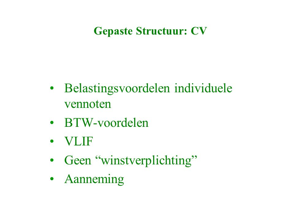 Gepaste Structuur: CV Belastingsvoordelen individuele vennoten BTW-voordelen VLIF Geen winstverplichting Aanneming