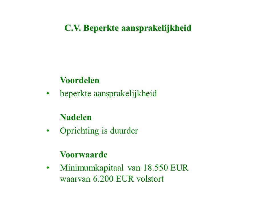 C.V. Beperkte aansprakelijkheid Voordelen beperkte aansprakelijkheid Nadelen Oprichting is duurder Voorwaarde Minimumkapitaal van 18.550 EUR waarvan 6