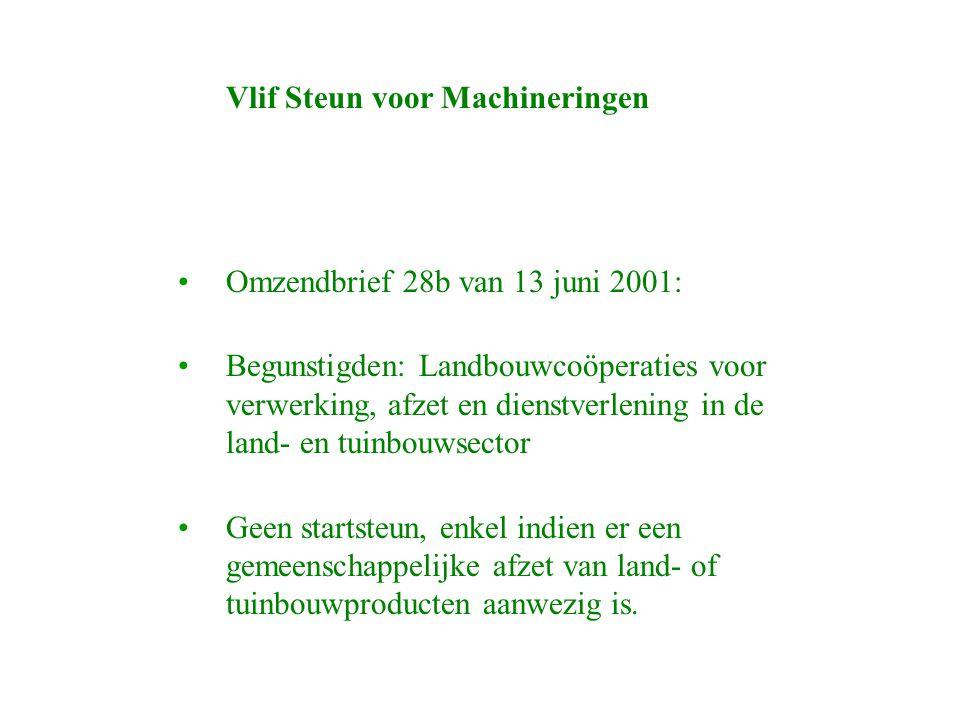 Vlif Steun voor Machineringen Omzendbrief 28b van 13 juni 2001: Begunstigden: Landbouwcoöperaties voor verwerking, afzet en dienstverlening in de land- en tuinbouwsector Geen startsteun, enkel indien er een gemeenschappelijke afzet van land- of tuinbouwproducten aanwezig is.